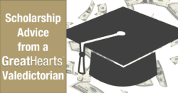 Scholarship Advice from a Great Hearts Valedictorian