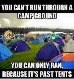 You cant run through a camp ground. You can only ran, because it's past tents. Because tents are on a campground.