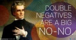 Double negatives are a big no-no